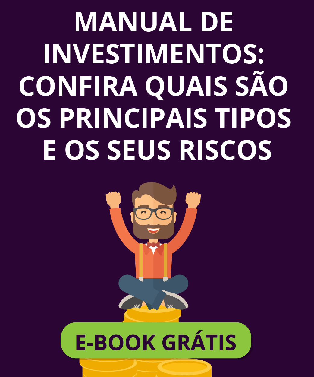 Manual de investimentos: confira quais são os principais tipos e os seus riscos!
